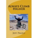 The Story of Jeff Pagels - Always Climb Higher Paperback Book